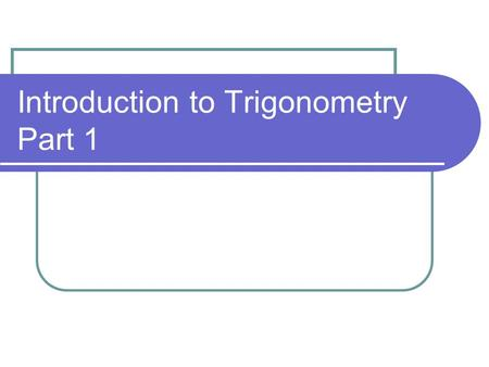 Introduction to Trigonometry Part 1. If you know 2 sides of a right triangle… You can find the third side. A ² + B² = C² B² = C² - A² A² = C² - B² A C.