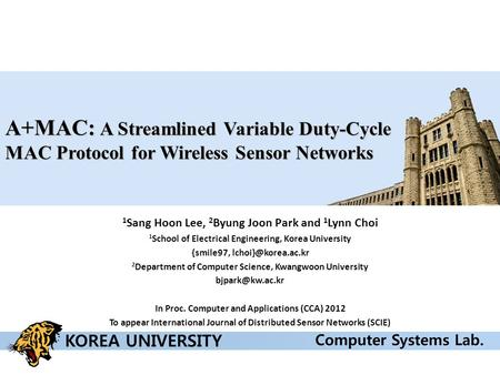 A+MAC: A Streamlined Variable Duty-Cycle MAC Protocol for Wireless Sensor Networks 1 Sang Hoon Lee, 2 Byung Joon Park and 1 Lynn Choi 1 School of Electrical.