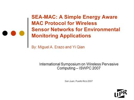 SEA-MAC: A Simple Energy Aware MAC Protocol for Wireless Sensor Networks for Environmental Monitoring Applications By: Miguel A. Erazo and Yi Qian International.