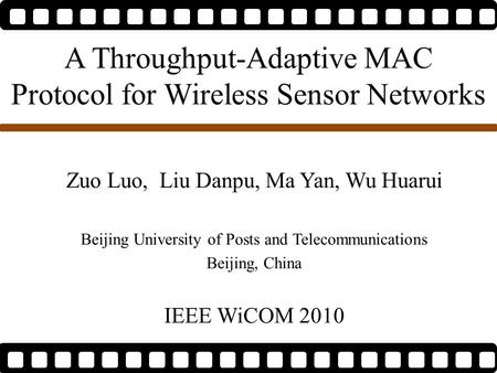 A Throughput-Adaptive MAC Protocol for Wireless Sensor Networks Zuo Luo, Liu Danpu, Ma Yan, Wu Huarui Beijing University of Posts and Telecommunications.