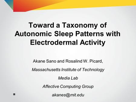 Toward a Taxonomy of Autonomic Sleep Patterns with Electrodermal Activity Akane Sano and Rosalind W. Picard, Massachusetts Institute of Technology Media.