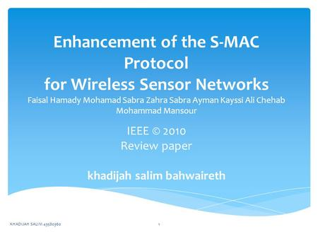 Enhancement of the S-MAC Protocol for Wireless Sensor Networks Faisal Hamady Mohamad Sabra Zahra Sabra Ayman Kayssi Ali Chehab Mohammad Mansour IEEE ©