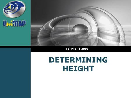 LOGO DETERMINING HEIGHT TOPIC 1.xxx. LOGO Introduction  For many jobs it is important to be able to determine the height of features. For example: 