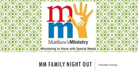 MM FAMILY NIGHT OUT Volunteer Training. SIGN-IN AND VOLUNTEER MATCHING  Please sign-in so we know you are here  Please make a name-tag  Please find.