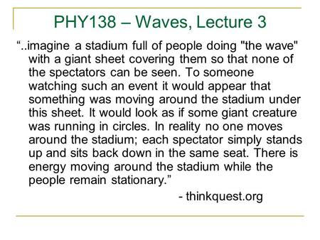 "PHY138 – Waves, Lecture 3 ""..imagine a stadium full of people doing the wave with a giant sheet covering them so that none of the spectators can be seen."