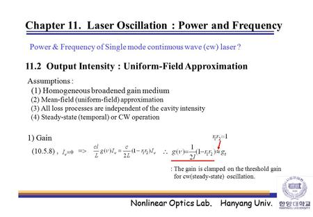 Nonlinear Optics Lab. Hanyang Univ. Chapter 11. Laser Oscillation : Power and Frequency Power & Frequency of Single mode continuous wave (cw) laser ? 11.2.