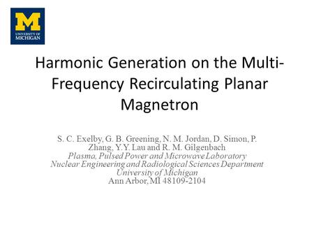 Harmonic Generation on the Multi- Frequency Recirculating Planar Magnetron S. C. Exelby, G. B. Greening, N. M. Jordan, D. Simon, P. Zhang, Y.Y. Lau and.
