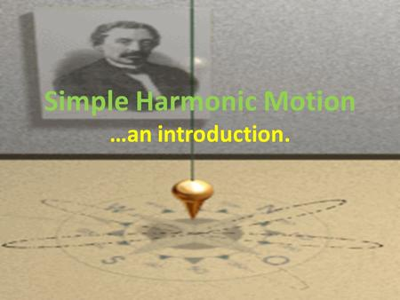 Simple Harmonic Motion …an introduction.. A periodic (repeating) motion that is the result of a restoring force which is proportional to the object's.