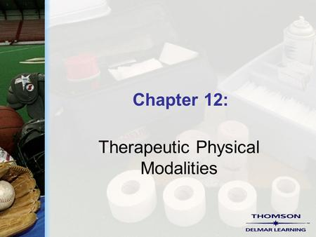 Chapter 12: Therapeutic Physical Modalities. Copyright ©2004 by Thomson Delmar Learning. ALL RIGHTS RESERVED. 2 Therapeutic Modalities  These are the.