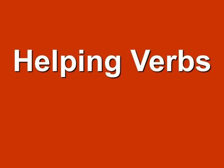Helping Verbs Definition: helps the main verb express action or a state of being. *labeled orange Examples: - can speak - will learn - should have been.