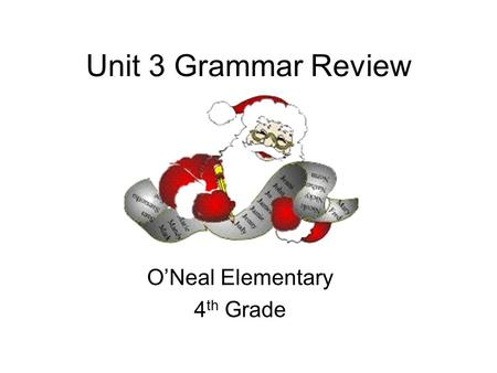 Unit 3 Grammar Review O'Neal Elementary 4 th Grade.