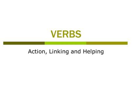 VERBS Action, Linking and Helping. Action verbs  tell what action someone or something is doing  (The action can be physical or mental.)  Ex. The band.