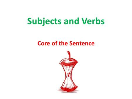Subjects and Verbs Core of the Sentence. Typical English Word Order Subject Verb Object The boy hit the ball. DoerAction doneAction received.