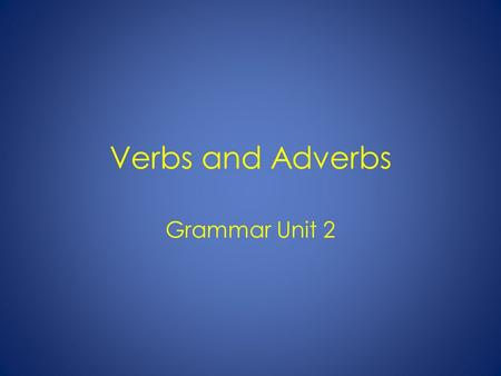 Verbs and Adverbs Grammar Unit 2. Verbs A verb is a word that expresses an action or a state of being. There are 4 main types of verbs: action verbs,