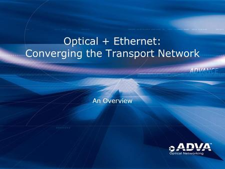 Optical + Ethernet: Converging the Transport Network An Overview.