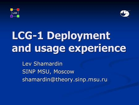 LCG LCG-1 Deployment and usage experience Lev Shamardin SINP MSU, Moscow