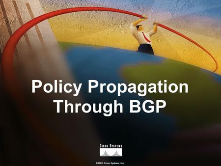 © 2001, Cisco Systems, Inc. Policy Propagation Through BGP.