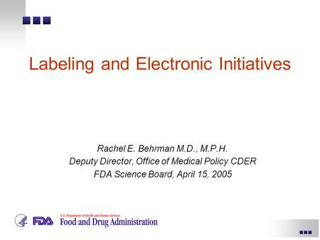 Labeling and Electronic Initiatives Rachel E. Behrman M.D., M.P.H. Deputy Director, Office of Medical Policy CDER FDA Science Board, April 15, 2005.
