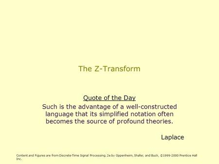 The Z-Transform Quote of the Day Such is the advantage of a well-constructed language that its simplified notation often becomes the source of profound.