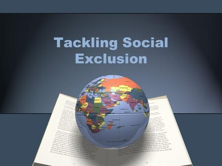 Tackling Social Exclusion. Why do we care about social exclusion So far we have mostly talked about social exclusion because of the lack of human rights.