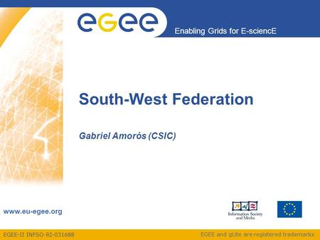 EGEE-II INFSO-RI-031688 Enabling Grids for E-sciencE www.eu-egee.org EGEE and gLite are registered trademarks South-West Federation Gabriel Amorós (CSIC)