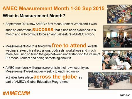 AMEC Measurement Month 1-30 Sep 2015 What is Measurement Month? September 2014 saw AMEC's first Measurement Week and it was such an enormous success that.