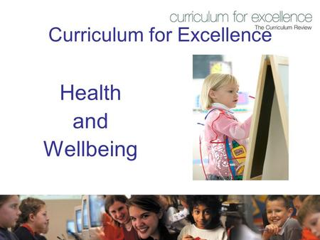 Curriculum for Excellence Health and Wellbeing. Purpose of this session  To present key aspects of Health and Wellbeing in Curriculum for Excellence.