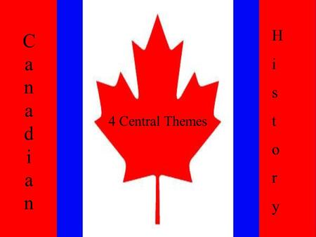 CanadianCanadian 4 Central Themes HistoryHistory.