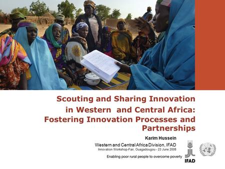 Scouting and Sharing Innovation in Western and Central Africa: Fostering Innovation Processes and Partnerships Karim Hussein Western and Central Africa.