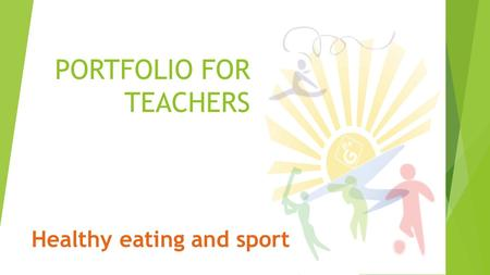 PORTFOLIO FOR TEACHERS Healthy eating and sport. How can you improve your pupils lifestyle?  ❑ motivation them for physical activities  ❑ organizing.