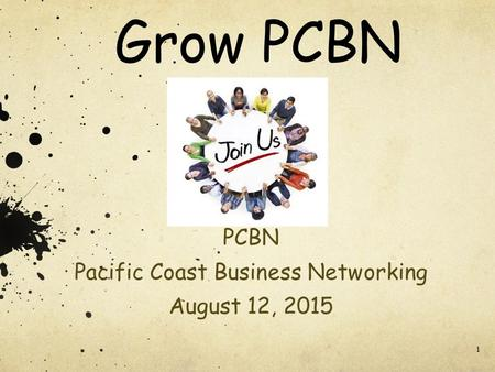 1 Grow PCBN PCBN Pacific Coast Business Networking August 12, 2015.