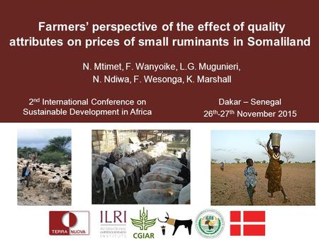 Farmers' perspective of the effect of quality attributes on prices of small ruminants in Somaliland N. Mtimet, F. Wanyoike, L.G. Mugunieri, N. Ndiwa, F.
