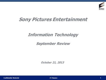 1 Confidential Material IT Finance Sony Pictures Entertainment Information Technology September Review October 21, 2013.