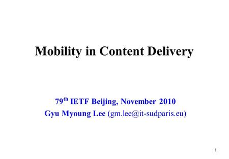 Mobility in Content Delivery 79 th IETF Beijing, November 2010 Gyu Myoung Lee 1.