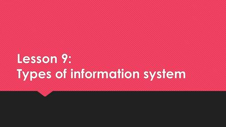 Lesson 9: Types of information system. Introduction  An MIS is a decision support system in which the form of input query and response is predetermined.