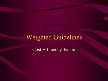 "Weighted Guidelines Cost Efficiency Factor. Cost Efficiency Provides additional profit $ for reduction in costs on the ""pending"" contract Range is 0 –"