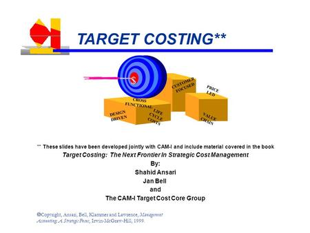  Copyright, Ansari, Bell, Klammer and Lawrence, Management Accounting: A Strategic Focus, Irwin-McGraw-Hill, 1999. TARGET COSTING** LIFE CYCLE COSTS CROSS.