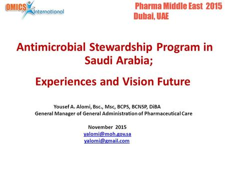 Antimicrobial Stewardship Program in Saudi Arabia; Experiences and Vision Future Yousef A. Alomi, Bsc., Msc, BCPS, BCNSP, DiBA General Manager of General.