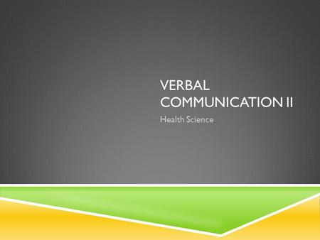 VERBAL COMMUNICATION II Health Science. COMMUNICATION.