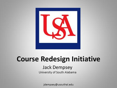 Course Redesign Initiative Jack Dempsey University of South Alabama