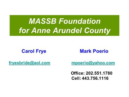 MASSB Foundation for Anne Arundel County Carol Frye Mark Poerio  Office: 202.551.1780.