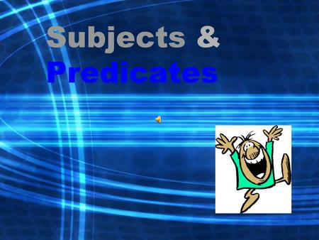 Subjects & Predicates. Every complete sentence contains two parts: a subject and a predicate. The subject is what (or whom) the sentence is about, while.