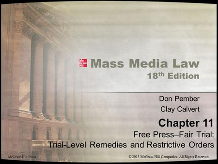 Mass Media Law 18 th Edition Don Pember Clay Calvert Chapter 11 Free Press–Fair Trial: Trial-Level Remedies and Restrictive Orders McGraw-Hill/Irwin ©