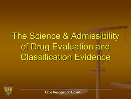 The Science & Admissibility of Drug Evaluation and Classification Evidence Drug Recognition Expert.