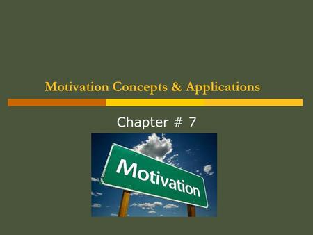 Motivation Concepts & Applications Chapter # 7. Prof. Jahanzaib Yousaf, PCIT2 Chapter # 6 Chapter Outline Defining Motivation. Motivational Theories.