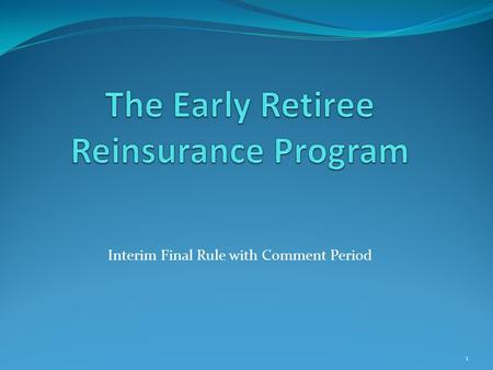 Interim Final Rule with Comment Period 1. What is it? The Early Retiree Reinsurance Program (ERRP) provides reimbursement to participating employment-based.