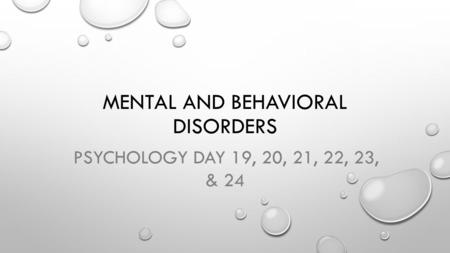 MENTAL AND BEHAVIORAL DISORDERS PSYCHOLOGY DAY 19, 20, 21, 22, 23, & 24.