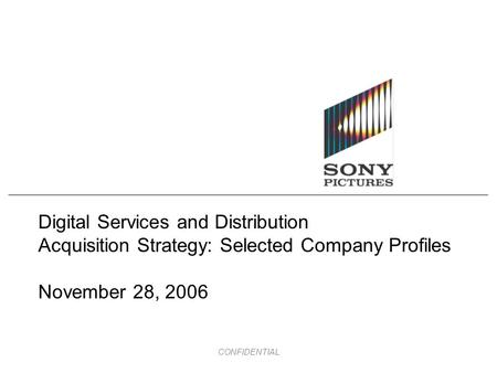 CONFIDENTIAL Digital Services and Distribution Acquisition Strategy: Selected Company Profiles November 28, 2006.