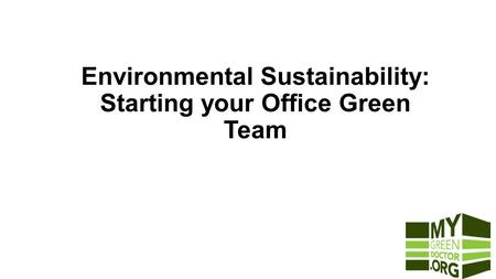 Environmental Sustainability: Starting your Office Green Team June, 2015.