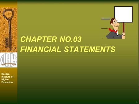 1 Kardan Institute of Higher Education CHAPTER NO.03 FINANCIAL STATEMENTS.